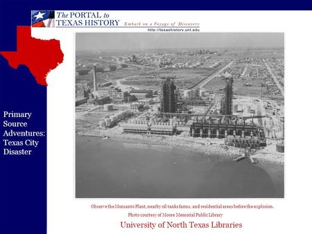 University of North Texas Libraries Primary Source Adventures: Texas City Disaster Observe the Monsanto Plant, nearby oil tanks farms, and residential.