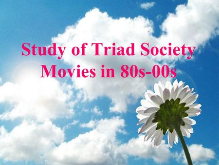 Study of Triad Society Movies in 80s-00s. Group Members Leader :Chu Chun Hei (29) Members : Lee Yutine (7) : Lee Yuen Ling (8) : Or Hiu Wa (15) : Tam.