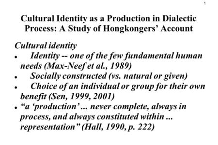 1 Cultural Identity as a Production in Dialectic Process: A Study of Hongkongers' Account Cultural identity Identity -- one of the few fundamental human.