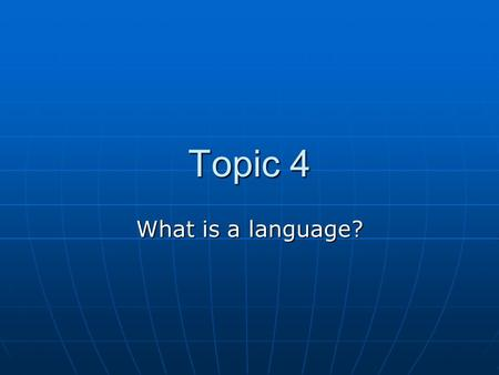 Topic 4 What is a language?. Since ancient history, the Chinese language has always consisted of a wide variety of dialects, hence prestige dialects and.