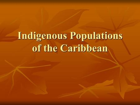 Indigenous Populations of the Caribbean. What is the Caribbean? How is the Caribbean geographically defined? How is the Caribbean geographically defined?