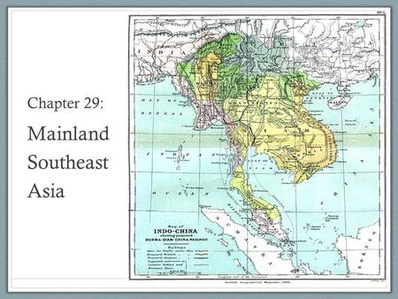 Chapter 29: Mainland Southeast Asia. Section 1 Objectives ID major landforms and rivers of the region Describe regions climates and biomes List the main.