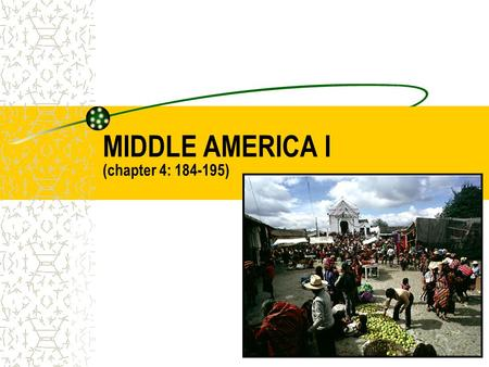 MIDDLE AMERICA I (chapter 4: 184-195). INTRODUCTION TO MIDDLE AMERICA DEFINING THE REALM –MEXICO, CENTRAL AMERICA, CARIBBEAN ISLANDS MAJOR GEOGRAPHIC.
