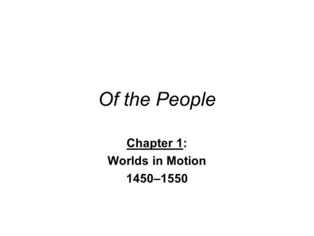Chapter 1: Worlds in Motion 1450–1550