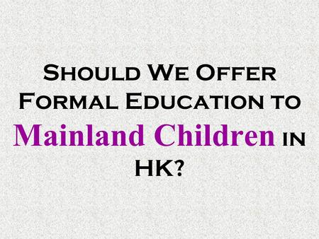 Should We Offer Formal Education to Mainland Children in HK?