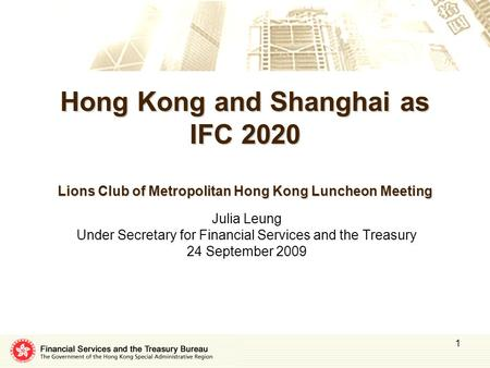 1 Hong Kong and Shanghai as IFC 2020 Lions Club of Metropolitan Hong Kong Luncheon Meeting Julia Leung Under Secretary for Financial Services and the Treasury.