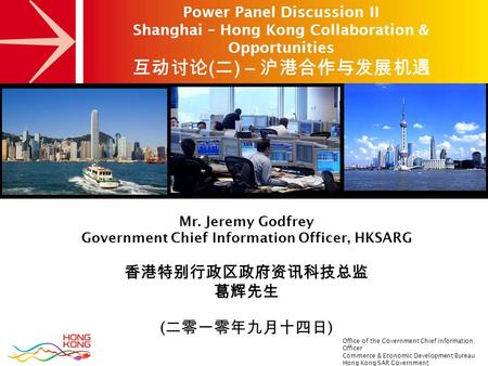 Office of the Government Chief Information Officer Commerce & Economic Development Bureau Hong Kong SAR Government Mr. Jeremy Godfrey Government Chief.