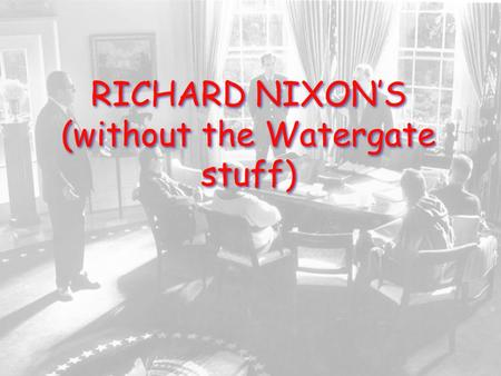 RICHARD NIXON'S (without the Watergate stuff). Was Nixon's administration successful in foreign policy?