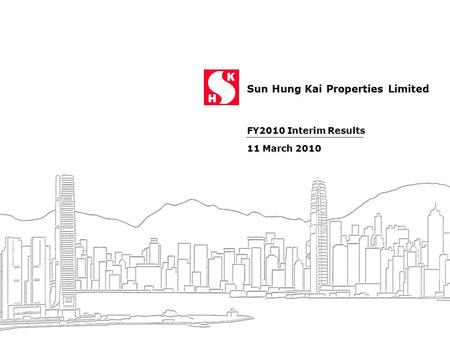 Sun Hung Kai Properties Limited 1 FY2010 Interim Results 11 March 2010.