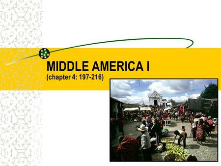 MIDDLE AMERICA I (chapter 4: 197-216). INTRODUCTION TO MIDDLE AMERICA DEFINING THE REALM –MEXICO, CENTRAL AMERICA, CARIBBEAN ISLANDS MAJOR GEOGRAPHIC.