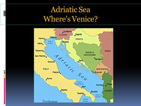 Adriatic Sea Where's Venice?. Venice is a Heritage City  People come from all around the world to admire the city's heritage, which includes 16 000 works.