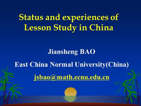 Status and experiences of Lesson Study in China Jiansheng BAO East China Normal University(China)