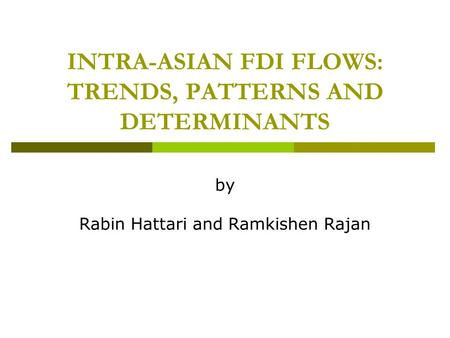 INTRA-ASIAN FDI FLOWS: TRENDS, PATTERNS AND DETERMINANTS by Rabin Hattari and Ramkishen Rajan.