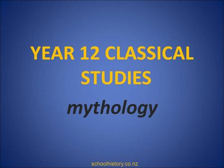 YEAR 12 CLASSICAL STUDIES mythology schoolhistory.co.nz.