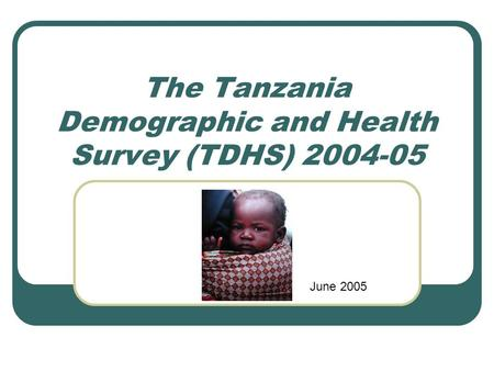 The Tanzania Demographic and Health Survey (TDHS) 2004-05 June 2005.