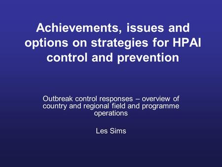 Achievements, issues and options on strategies for HPAI control and prevention Outbreak control responses – overview of country and regional field and.