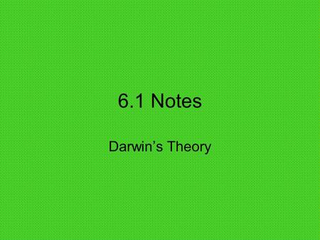 6.1 Notes Darwin's Theory.