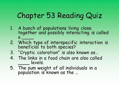 Chapter 53 Reading Quiz 1.A bunch of populations living close together and possibly interacting is called a ____. 2.Which type of interspecific interaction.