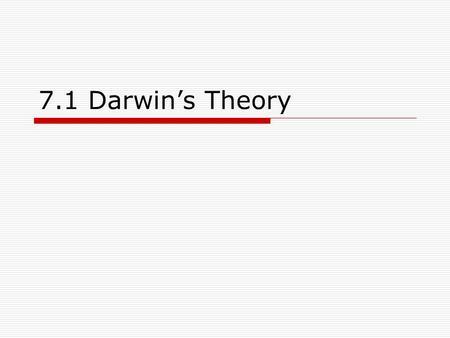 7.1 Darwin's Theory. Key ideas  What important observations did Darwin make on his voyage?  How did Darwin account for the diversity of species and.