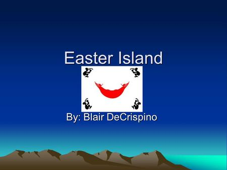 Easter Island By: Blair DeCrispino.