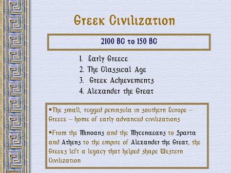 Greek Civilization 2100 BC to 150 BC 1. Early Greece