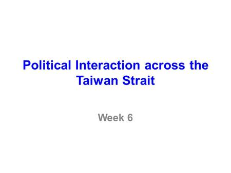 Political Interaction across the Taiwan Strait Week 6.