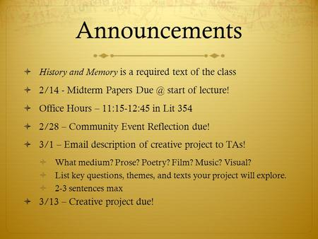 Announcements  History and Memory is a required text of the class  2/14 - Midterm Papers start of lecture!  Office Hours – 11:15-12:45 in Lit.