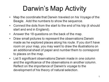 Darwin's Map Activity Map the coordinate that Darwin traveled on his Voyage of the Beagle. Add the numbers to show the sequence. Connect the dots from.
