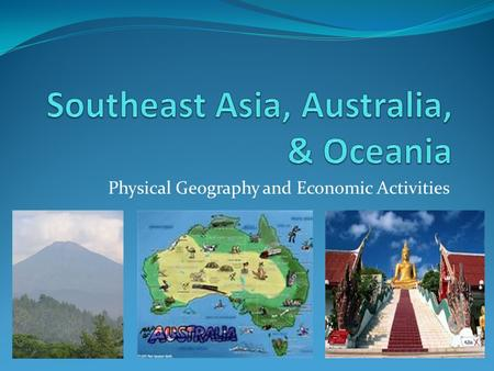 Physical Geography and Economic Activities. Southeast Asia: The Mainland Myanmar (Burma), Thailand, Cambodia, Vietnam, and Laos Laos is landlocked (surrounded.