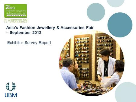 Asia's Fashion Jewellery & Accessories Fair – September 2012 Exhibitor Survey Report.