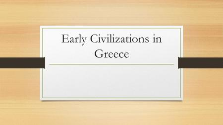 Early Civilizations in Greece. Do Now: Read page 106-107 in your textbooks and answer the Reading Check question on the bottom of page 107.