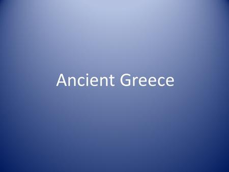 Ancient Greece. Geographic Features 1.Sea: heavy influence on physical environment of Greece (Aegean Sea, Ionian Sea) 2.Mountains (with narrow valleys):