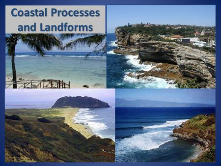 Coastal Processes and Landforms. The Coastal Environment  The World Ocean covers 71% of Earth's surface, and the world's shoreline is of enormous length.