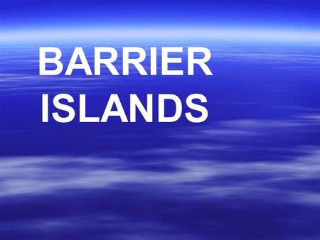 BARRIER ISLANDS. DEFINE WHERE FOUND? a long narrow island lying parallel and close to the mainland, protecting the mainland from erosion and storms.