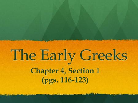 The Early Greeks Chapter 4, Section 1 (pgs. 116-123)