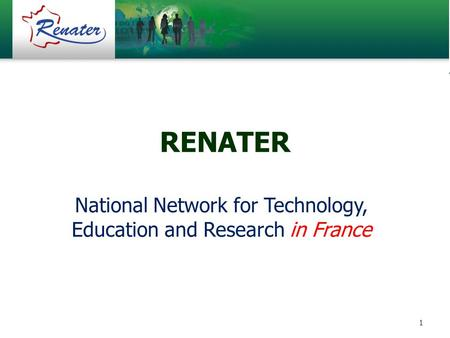 1 RENATER National Network for Technology, Education and Research in France.