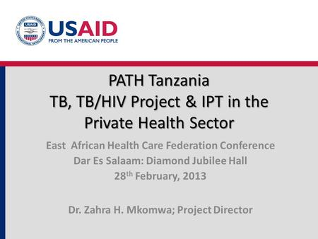 PATH Tanzania TB, TB/HIV Project & IPT in the Private Health Sector PATH Tanzania TB, TB/HIV Project & IPT in the Private Health Sector East African Health.