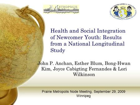 Health and Social Integration of Newcomer Youth: Results from a National Longitudinal Study John P. Anchan, Esther Blum, Bong-Hwan Kim, Joyce Cabigting.