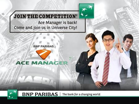 ACE Manager is back! 2 www.acemanager.bnpparibas.com It was a great success for Ace Manager 2014! With the corporation of HR departments in different.