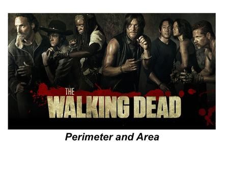 Perimeter and Area. The Back Story Aptly named Deputy Nick Crimes has woken from a coma to discover that Earth is in the midst of a zombie apocalypse.