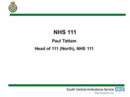 NHS 111 Paul Tattam Head of 111 (North), NHS 111.