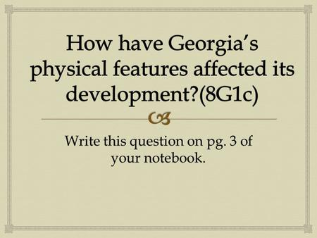 Write this question on pg. 3 of your notebook..   Trace the outline of the map of Georgia on pg. 510 in the red, white, and blue book.  This will be.