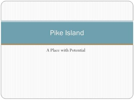 A Place with Potential Pike Island. Introduction An important placePike Island Pike Island is located within Fort Snelling State Park in St. Paul, Minnesota.