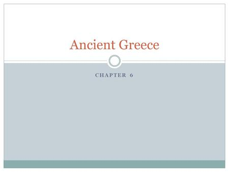 CHAPTER 6 Ancient Greece. Section 1 Mainland Greece is a peninsula, surrounded by many islands. Mountains are the major landform. Two important early.