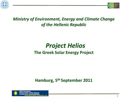 1 Ministry of Environment, Energy and Climate Change of the Hellenic Republic Project Helios The Greek Solar Energy Project Hamburg, 5 th September 2011.