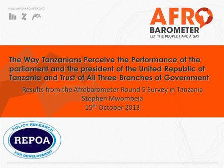 WWW.AFROBAROMETER.ORG The Way Tanzanians Perceive the Performance of the parliament and the president of the United Republic of Tanzania and Trust of All.