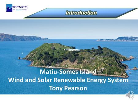 Matiu-Somes Island Wind and Solar Renewable Energy System Tony Pearson.