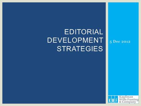 5 Dec 2012 EDITORIAL DEVELOPMENT STRATEGIES.  Improving Impact Factor  Publishing more rapidly  Beyond our borders 5 Dec 2012Kaufman Wills Fusting.