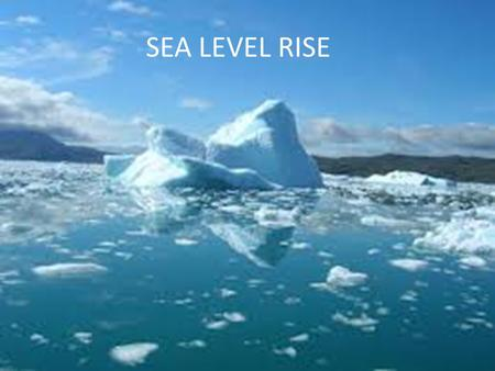 "SEA LEVEL RISE. The term ""sea level"" can have a lot of meanings depending on the context where it is used. Firstly it is necessary to distinguish between."