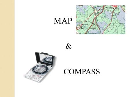 MAP & COMPASS. Learn how to acquire information from a map Learn how to use and navigate with a compass Learn how to plot a route on a map and apply it.